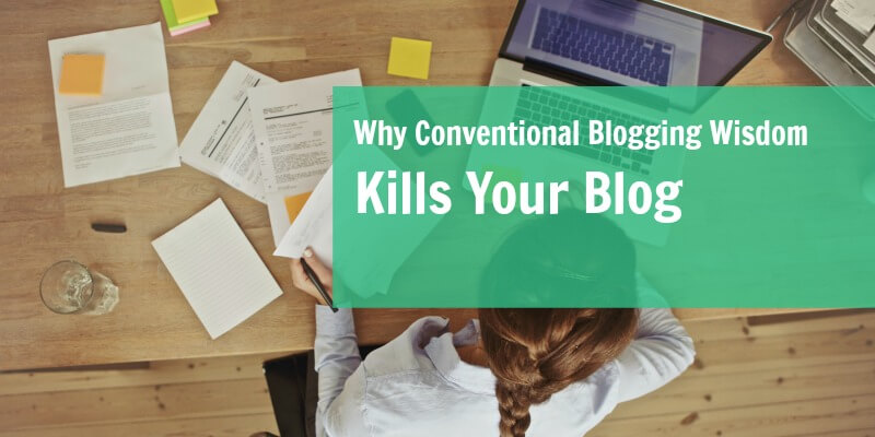 Why Conventional Blogging Wisdom Kills Your Blog: 5 Things You Shouldn't Worry About