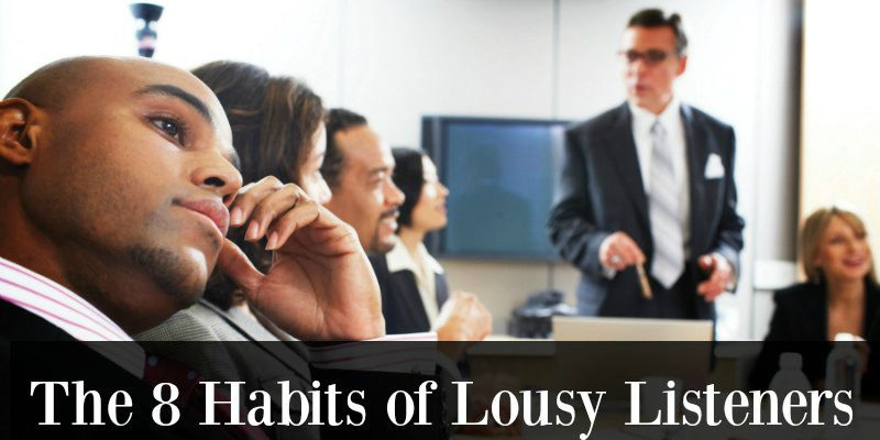 8 Habits of Lousy Listeners (How to Stop Being One)